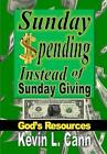 Sunday Spending Instead of Sunday Giving: God's Resources by Kevin L Cann (Hardback, 2014)