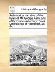 An Historical Narrative of the Tryals of Mr. George Kelly, and of Dr. Francis Atterbury; (Late) Lord Bishop of Rochester, &C. &C. by Multiple Contributors (Paperback / softback, 2010)
