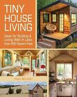 Tiny House Living: Ideas for Building and Living Well in Less than 400 Square Feet by Ryan Mitchell (Paperback, 2014)