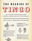 The Meaning of Tingo : And Other Extraordinary Words from Around the World by Adam Jacot de Boinod (2006, Hardcover)