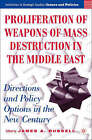 Proliferation of Weapons of Mass Destruction in the Middle East: Directions and Policy Options in the New Century by James A. Russell (Hardback, 2006)