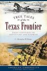 True Tales of the Texas Frontier: Eight Centuries of Adventure and Surprise by C Herndon Williams (Paperback / softback, 2013)