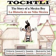 Tochtli : The Story of a Mexica Boy/la Historia de un Nino Mexica by...