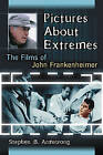 Pictures About Extremes: The Films of John Frankenheimer by Stephen B. Armstrong (Paperback, 2007)