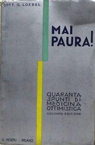 Mai-paura-Loebel-hoepli-1934-2-ediz-quaranta-spunti-di-medicina-ottimistica