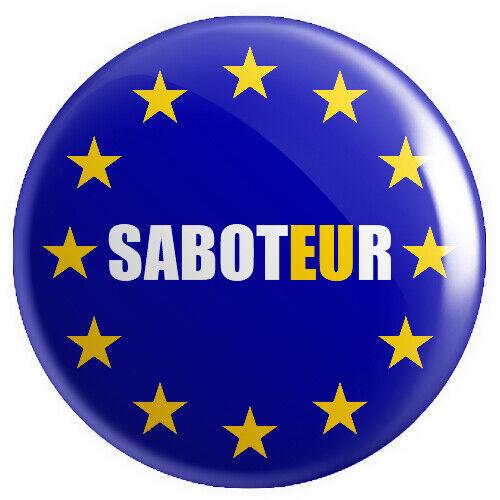 Saboteur BUTTON PIN BADGE 25mm 1 INCHBrexit UK Europe Referendum v2