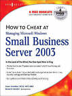 How to Cheat at Managing Windows Small Business Server 2003: In the Land of the Blind, the One-eyed Man is King by Susan Snedaker (Paperback, 2004)