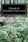Island of No Where: Survival: Survival by Dr David John Holland (Paperback / softback, 2011)