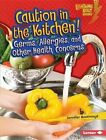 Caution in the Kitchen!: Germs, Allergies, and Other Health Concerns by Jennifer Boothroyd (Hardback, 2016)