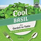 Cool Basil from Garden to Table: How to Plant, Grow, and Prepare Basil by Katherine Hengel (Hardback, 2012)