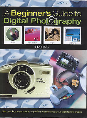 Daly, Tim, The Beginner's Guide to Digital Photography, Excellent Book
