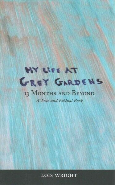 My Life at Grey Gardens : 13 Months and Beyond, Paperback by Wright, Lois, Br...