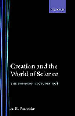 Good, Creation and the World of Science (Bampton Lectures), Peacocke, Arthur R.,
