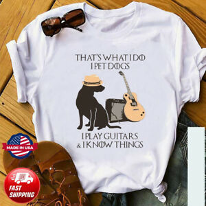 That's What I Do I Pet Dogs I Play Guitars And I Know Things T-Shirt