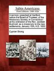 A Sermon, Preached at Hartford, Before the Board of Trustees, of the Missionary Society, in Connecticut: At the Ordination of the REV. Jedidiah Bushnell, as a Missionary to the New Settlements, January 15th, A.D. 1800. by Cyprian Strong (Paperback / softback, 2012)