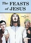 The Feasts of Jesus by Lawrence G. Lovasik 9780899423012