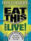 Eat This and Live : Simple Food Choices That Can Help You Feel Better, Look Younger, and Live Longer! by Don Colbert (2008, Paperback)