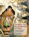 Sharing the Maskmaking Journey: A Faces of Your Soul Teacher's Manual by Elise Dirlam Ching, Kaleo Ching (Paperback / softback, 2011)
