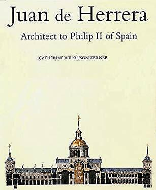 Juan de Herrera : Architect to Philip II of Spain by Zerner, Catherine Wilkerson