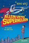 Allein unter Superhelden von Heiko Wolz (2013, Gebundene Ausgabe)