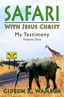 Safari With Jesus Christ My Testimony by Gideon K Wambua 9781425928902
