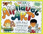 Alphabet Art : With A to Z Animal Art and Fingerplays by Judy Press (1997, Paperback)