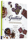 Guittard Chocolate Cookbook: Decadent Recipes from San Francisco's Premium Bean-to-Bar Chocolate Company by Amy Guittard (Paperback, 2015)
