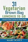 31 Vegetarian Brown Bag Lunches to Go: A Month of Easy Lunches for Busy People by Mary R Scott (Paperback / softback, 2015)