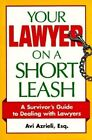 Your Lawyer on a Short Leash: A Survivor's Guide to Dealing With Lawyers by Avi Azrieli (Paperback, 1998)