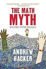 The Math Myth: And Other Stem Delusions by Andrew Hacker (Hardback, 2015)