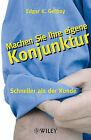 Machen Sie Ihre Eigene Konjunktur: Schneller Als Der Kunde by Edgar K. Geffroy (Paperback, 2010)