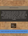 Elements of Euclid, Explained and Demonstrated in a New and Most Easie Method with the Uses of Each Proposition in All the Parts of the Mathematicks by Reeve Williams (Paperback / softback, 2011)