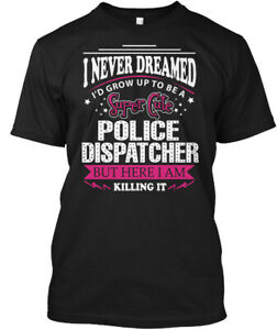 Easy-care-Police-Dispatcher-I-Never-Dreamed-I-039-d-Grow-Hanes-Tagless-Tee-T-Shirt