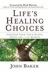 Life's Healing Choices : Freedom from Your Hurts, Hang-Ups, and Habits by John Baker (2007, Hardcover)