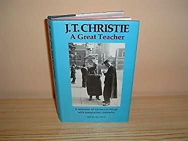 J.T. Christie : A Great Teacher: A Selection of His Own Writings
