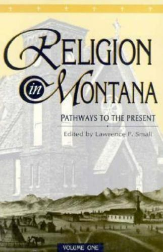 Religion in Montana : Pathways to the Present, Vol. 1