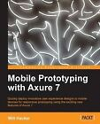 Mobile Prototyping with Axure 7 by Will Hacker (Paperback, 2013)