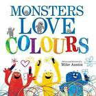 Monsters Love Colours by Mike Austin (Paperback, 2013)