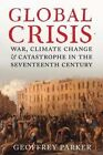 Global Crisis: War, Climate Change and Catastrophe in the Seventeenth Century by Geoffrey Parker (Paperback, 2014)