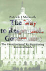 The Way to Responsible Government: The Constitutional Re-Structuring America Needs by Patrick J McGrath (Paperback / softback, 2000)