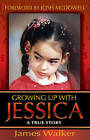 Growing Up with Jessica, Second Edition: Blessed by the Unexpected Parenting of a Special Needs Child. by James Walker (Paperback / softback, 2015)