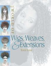 The World of Wigs, Weaves, and Extensions by Toni Love (2001, Paperback)