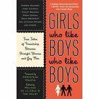 Girls Who Like Boys Who Like Boys: True Tales of Friendship Between Straight Women and Gay Men by Plume (Paperback, 2008)