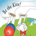Be the Kite! by Cathi Bosco (Paperback / softback, 2012)