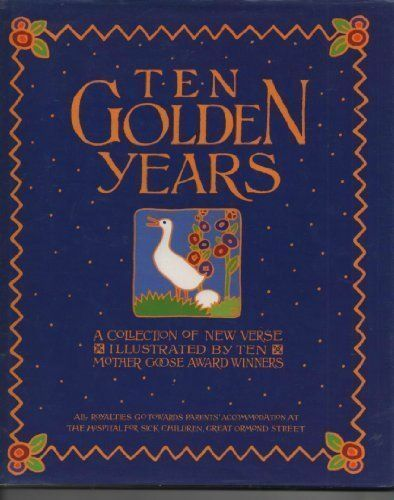 Ten Golden Years A Collection Of New Verse Illustrated by Ten Mother Goose Award