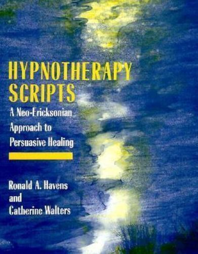 Hypnotherapy Scripts : A Neo-Ericksonian Approach to Persuasive Healing (1989, H