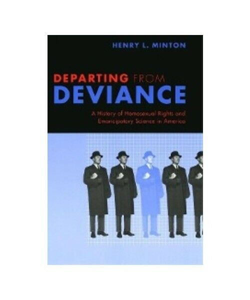 """Henry L. Minton """"Departing from Deviance: A History of Homosexual Rights and Ema"""