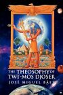The Theosophy of Twt-mos Djoser 9781450035934 by Jose Miguel Baez Hardcover