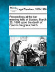 Proceedings at the Bar Meeting Held at Boston, March 26, 1898 Upon the Death of Francis Vergnies Balch by Gale, Making of Modern Law (Paperback / softback, 2011)