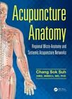 Acupuncture Anatomy: Regional Micro-Anatomy and Systemic Acupuncture Networks by Chang Sok Suh (Hardback, 2015)